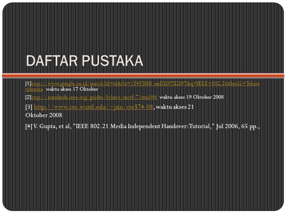DAFTAR PUSTAKA [1]http://www.google.co.id/search hl=id&rlz=1T4TSHB_enID297ID297&q=IEEE+802.21&btnG=Telusu ri&meta waktu akses 17 Oktober.